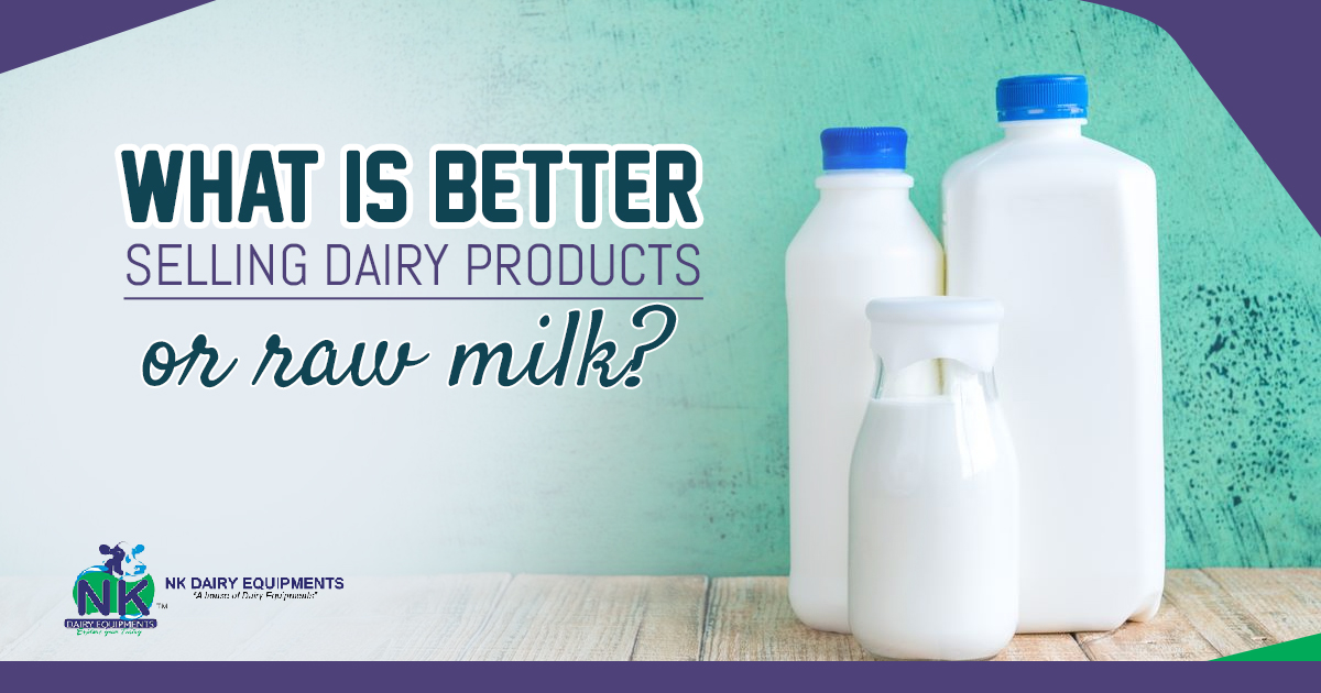 What is better Selling Dairy products or raw milk