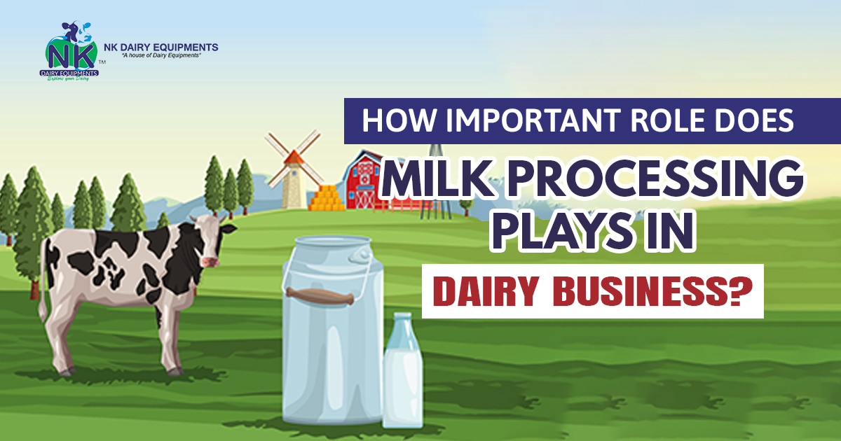 How important role does milk processing plays in dairy business