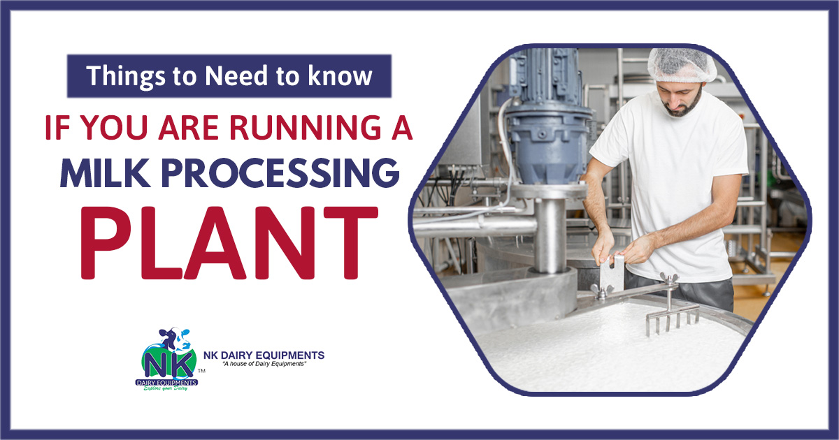 Things to need to know if you are running a milk processing plant