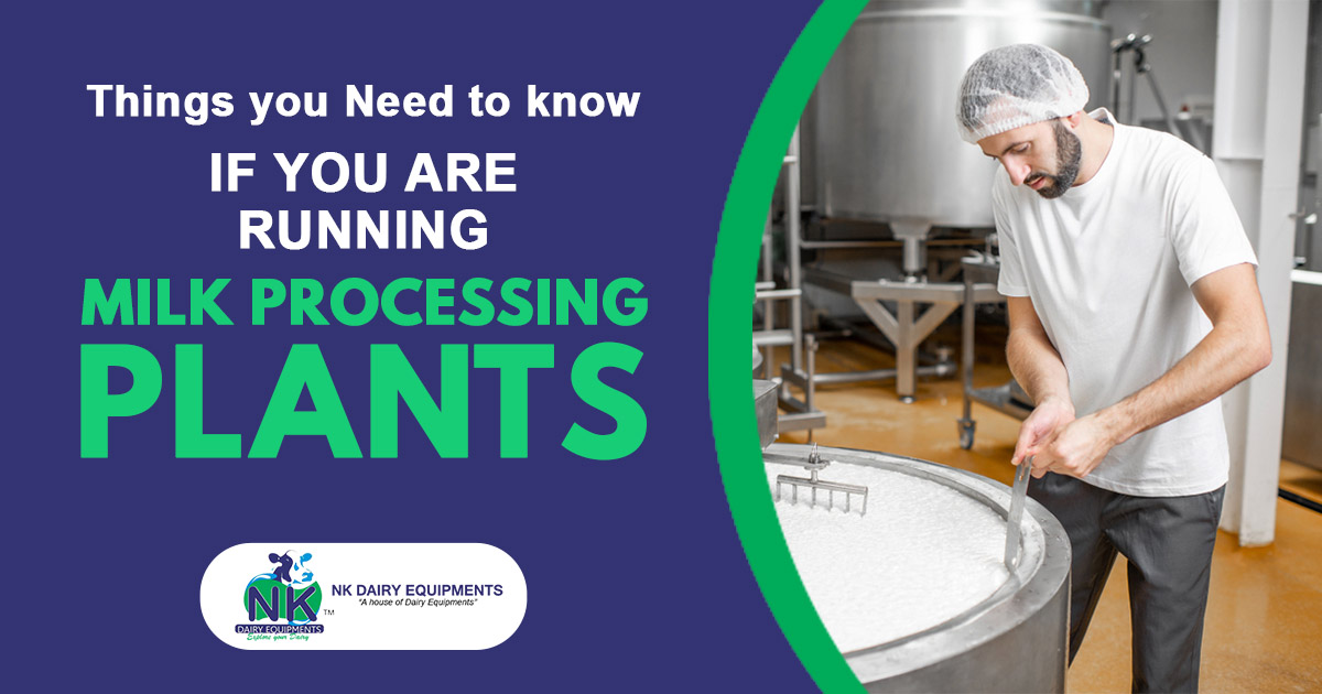 Things you need to know if you are running milk processing plants